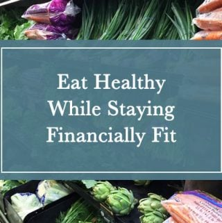 Eat Healthy While Staying Financially Fit